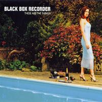 Black Box Recorder - These Are the Things