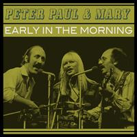 Peter Paul & Mary - Early in the Morning