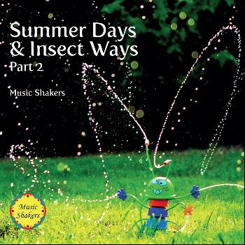 Music Shakers - Summer Days & Insect Ways, Pt. 2