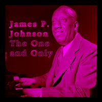 James P. Johnson - The One and Only