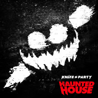 Knife Party - Haunted House (Explicit)
