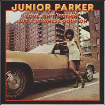 Junior Parker - Love Ain't Nothin' But a Business Goin' On
