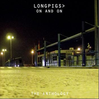 Longpigs - On And On (The Anthology) (Explicit)