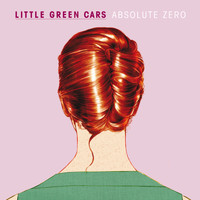 Little Green Cars - Absolute Zero (Deluxe Version)