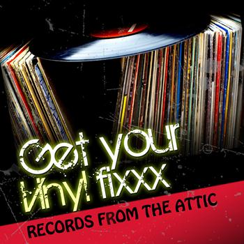 Various Artists - Get Your Vinyl Fixxx - Records from the Attic