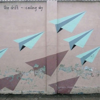 The Drift - Ceiling Sky