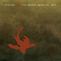 Eluvium - The Motion Makes Me Last