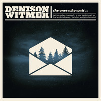 Denison Witmer - The Ones Who Wait: Part II