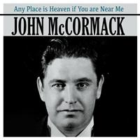 John McCormack - Any Place Is Heaven If You Are Near Me