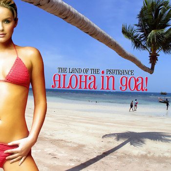 Various Artists - Aloha in Goa! the Land of the Psy Trance