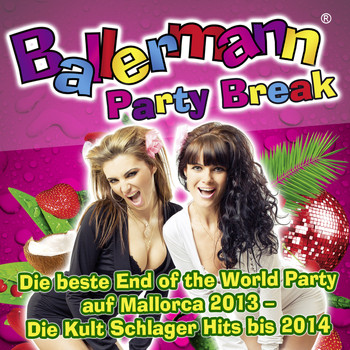 Various Artist - Ballermann Party Break - Die beste End of the World Party auf Mallorca 2013 - Der Kult Schlager Tour bis 2014