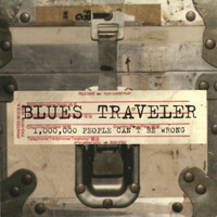 Blues Traveler - 1,000,000 People Can't Be Wrong