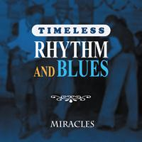 Miracles - Timeless Rhythm & Blues: Miracles