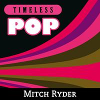 Mitch Ryder - Timeless Pop: Mitch Ryder