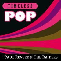Paul Revere & The Raiders - Timeless Pop: Paul Revere & The Raiders