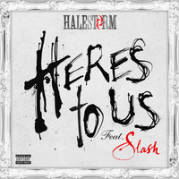 Halestorm - Here's To Us (feat. Slash) (Explicit)