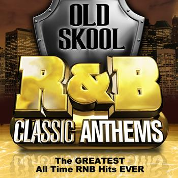 Various Artists - Old Skool R&B Classic Anthems - The Greatest All Time Rnb Hits Ever