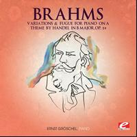 Johannes Brahms - Brahms: Variations and Fugue for Piano on a Theme by Händel in B Major, Op. 24 (Digitally Remastered)