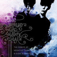 The Jesus And Mary Chain - The Power Of Negative Thinking: B-Sides And Rarities
