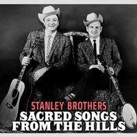 Stanley Brothers - Sacred Songs from the Hills