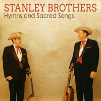 Stanley Brothers - Hymns and Sacred Songs