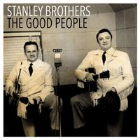Stanley Brothers - The Good People