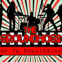 The Groundhogs - No to Submission
