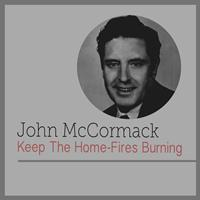 John McCormack - Keep the Home-Fires Burining