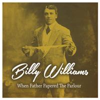Billy Williams - When Father Papered the Parlor