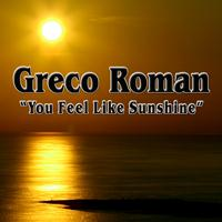 Greco Roman - You Feel Like Sunshine