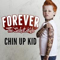 Forever The Sickest Kids - Chin Up Kid