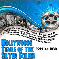 Various Artists - Hollywoods Stars of the Silver Screen: 1929 to 1930