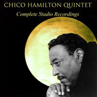 Chico Hamilton Quintet - Chico Hamilton Quintet Complete Studio Recordings (feat. Buddy Collette, Jim Hall)