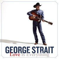 George Strait - Love Is Everything