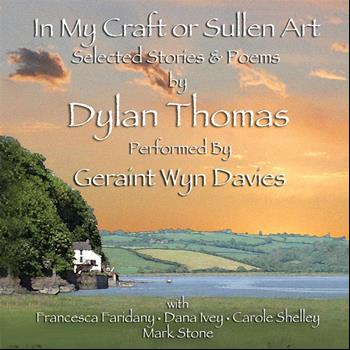 Geraint Wyn Davies - In My Craft or Sullen Art: Selected Stories and Poems By Dylan Thomas