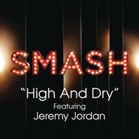 SMASH Cast - High And Dry (SMASH Cast Version) [feat. Jeremy Jordan]