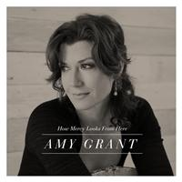 Amy Grant - How Mercy Looks From Here (Deluxe Edition)