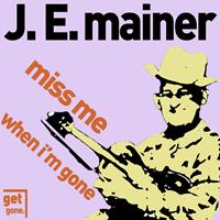 J.E. Mainer - Miss Me When I'm Gone - Classic Sounds of Old Time and Bluegrass