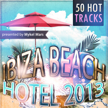 Various Artists - Ibiza Beach Hotel 2013 - Presented By Mykel Mars