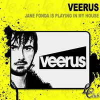 Veerus - Jane Fonda Is Playing in My House