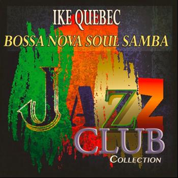 Ike Quebec - Bossa Nova Soul Samba (Jazz Club Collection)