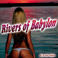 Dj in the Night - Rivers of Babylon - Single