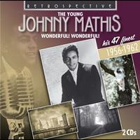 Johnny Mathis - The Young Johnny Mathis: Wonderful Wonderful! (His 47 Finest 1956 - 1962)