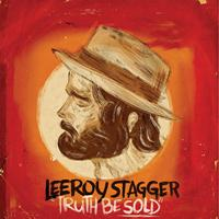 Leeroy Stagger - Truth Be Sold