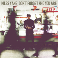 Miles Kane - Don't Forget Who You Are (Deluxe)