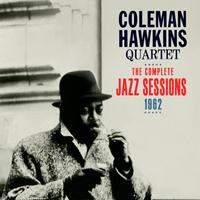 Coleman Hawkins Quartet - The Complete Jazz Sessions, 1962