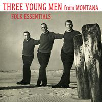 Three Young Men from Montana - Folk Essentials