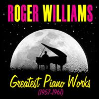 Roger Williams - Greatest Piano Works (1957-1961)