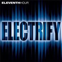 Eleventh Hour - Electrify