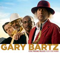 Gary Bartz - Coltrane Rules: Tao of a Music Warrior